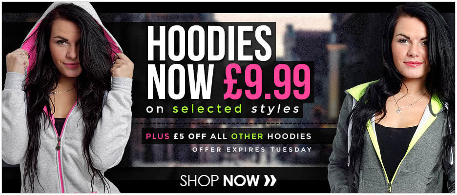 Hoodies Now �9.99 plus �5 Off all other hoodies