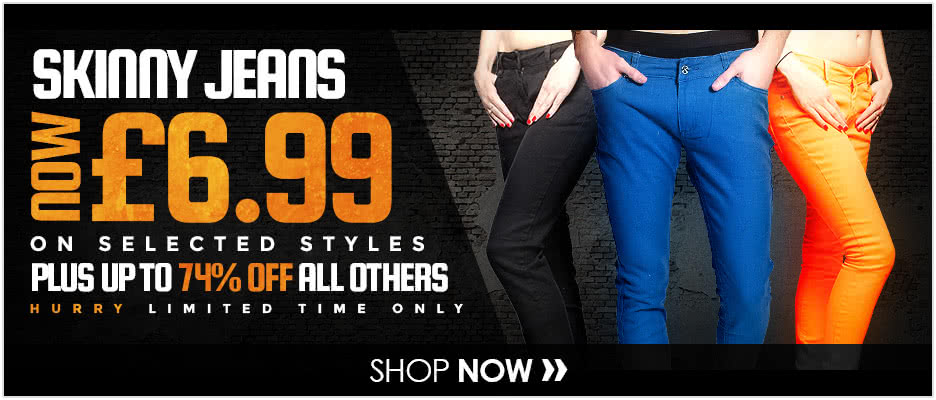 Skinny Jeans Now �6.99 + 20% OFF All Other Styles